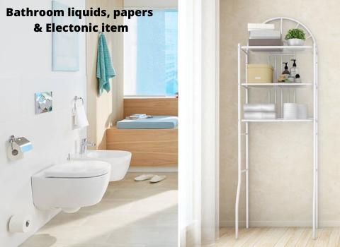 Bathroom liquids, papers & Electonic item
